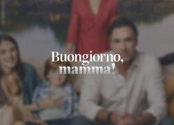 """""""Buongiorno, mamma!"""" la fiction in onda su Canale 5 da stasera, mercoledì 21 Aprile, in prima serata"""
